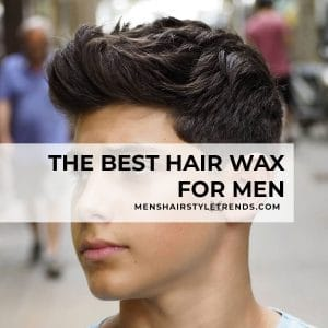 The Best Hair Wax for Men