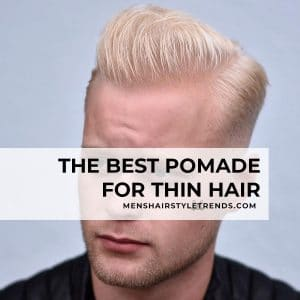 The Best 5 Pomades For Thin Hair