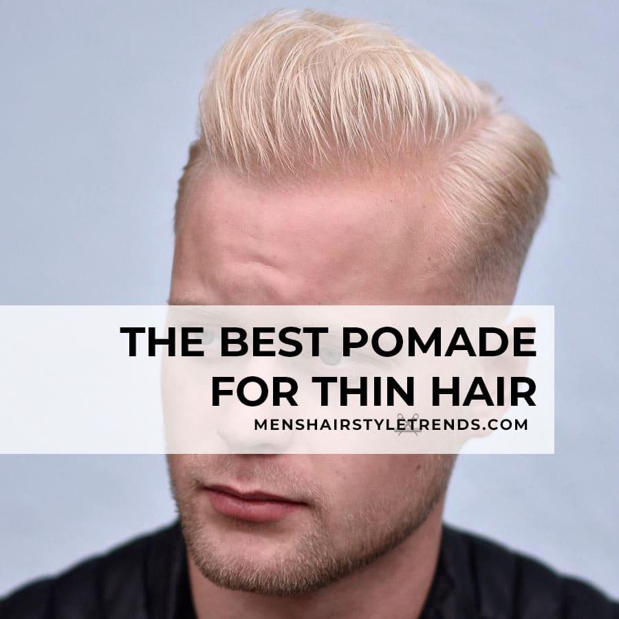 best pomade for thin hair men