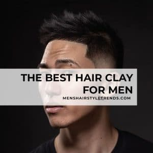 The Best Hair Clay For Men