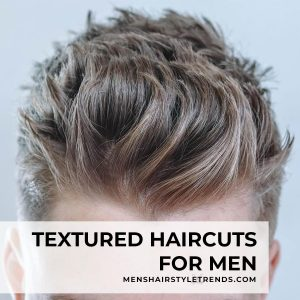 17 New Textured Haircuts for Men