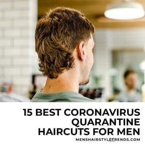 15 Best Coronavirus Quarantine Haircuts For Men