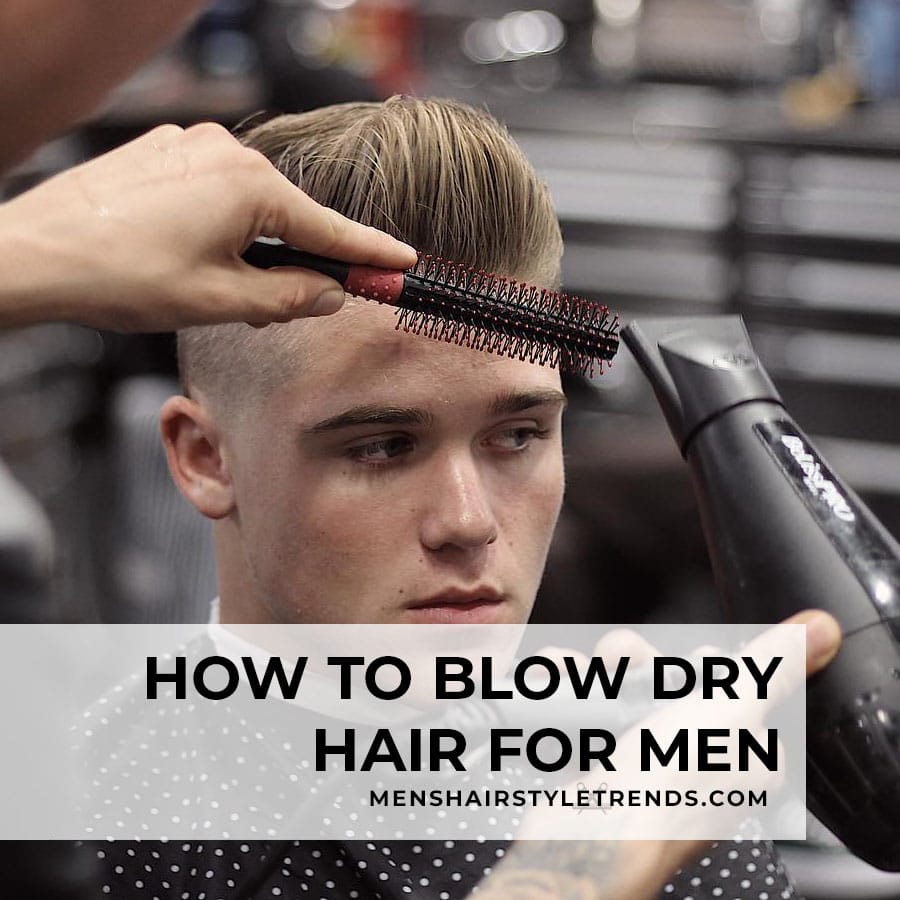 How to blow dry hair for men