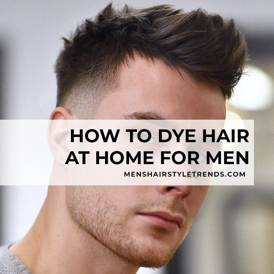 How to dye hair at home for men