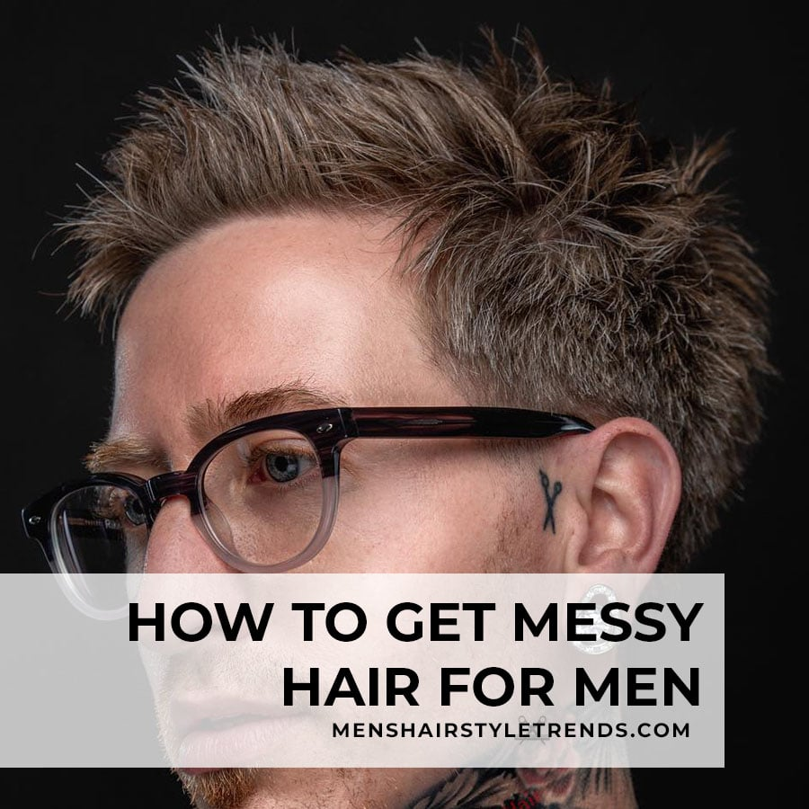 How to get messy hair for men