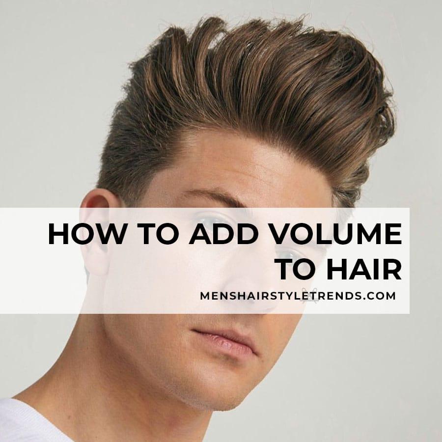 Comment ajouter du volume aux cheveux des hommes